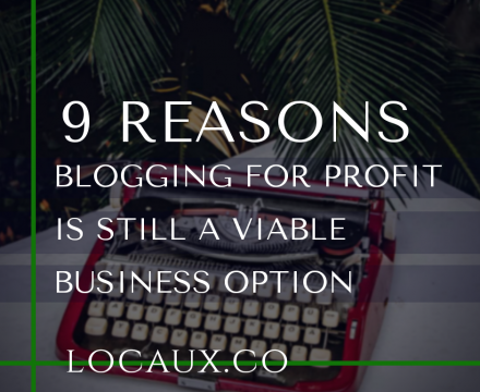 9 Reasons Blogging For Profit Is Still A Viable Business Option